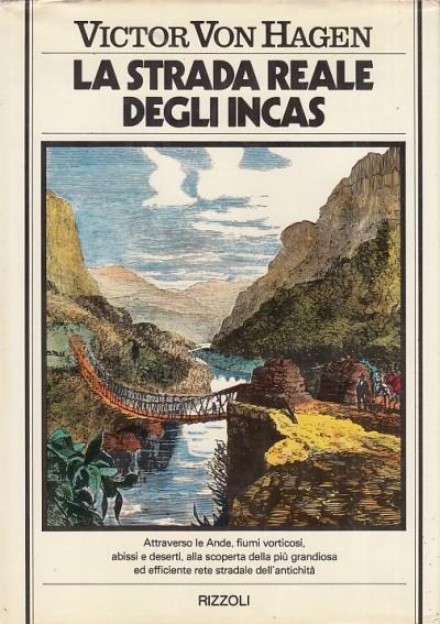 La strada reale degli incas - Von Hagen Victor