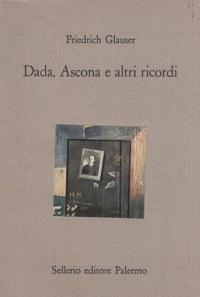 Dada, ascona e altri ricordi - Glauser Friedrich