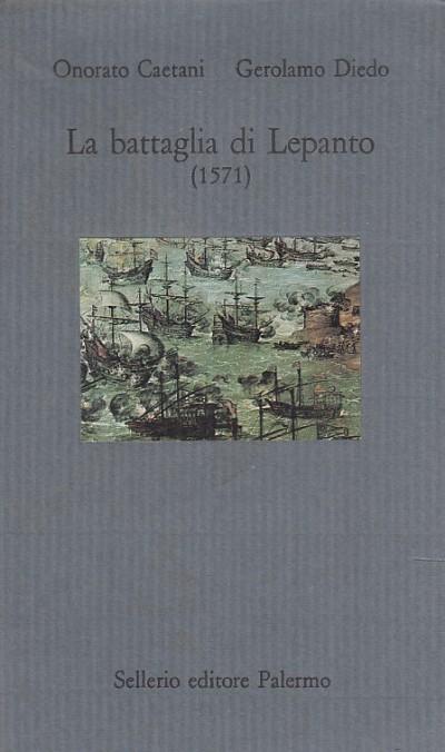La battaglia di lepanto (1571) - Caetani Onorato - Diedo Gerolamo