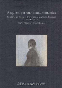Requiem per una donna romanica. La storia di Auguste Bussmann e Clemens Brentano tramandata da Hans Magnus Enzenberger in base a documenti stampati e manoscritti