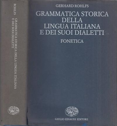 Grammatica storica della lingua italiana e dei suoi dialetti. fonetica - Rohlfs Gerhard