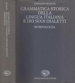 Grammatica storica della lingua italiana e dei suoi dialetti. Morfologia