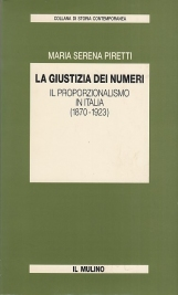 La giustizia dei numeri. Il proporzionalismo in Italia 1870-1923