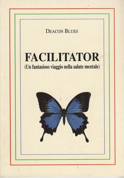 Facilitator (un fantasioso viaggio nella salute mentale) - Deacon Blues (giancarlo Antonio Nicolini)