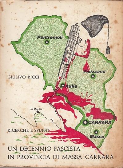 Un decennio fascista in provincia di massa carrara. ricerche e spunti - Ricci Giulio
