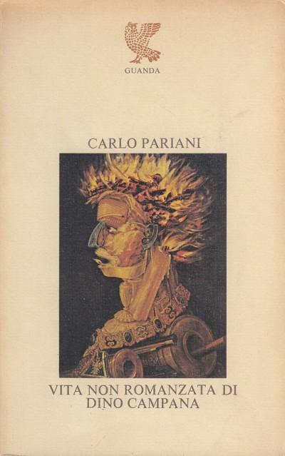 Vita non romanzata di dino campana - Pariani Carlo