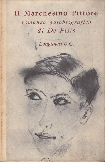 Il marchesino pittore. romanzo autobiografico - Filippo De Pisis