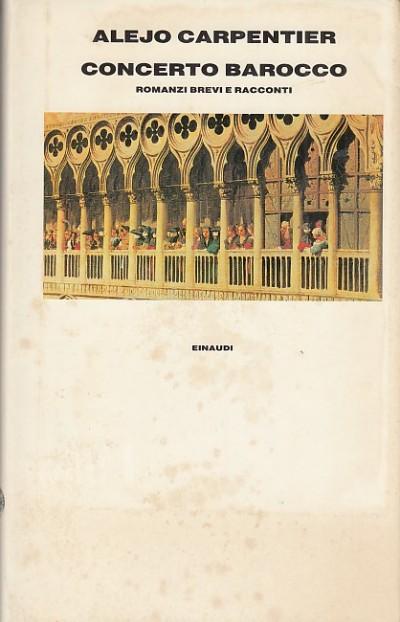 Concerto barocco. romanzi brevi e racconti - Carpentier Alejo