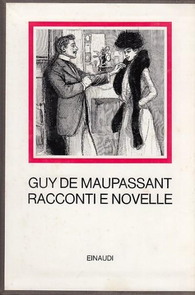 Racconti e novelle - Guy De Maupassant