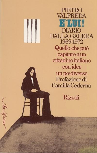 E' lui. diario dalla galera 1969-1972. quello che pu? capitare a un cittadino italiano con idee un po' diverse - Valpreda Pietro