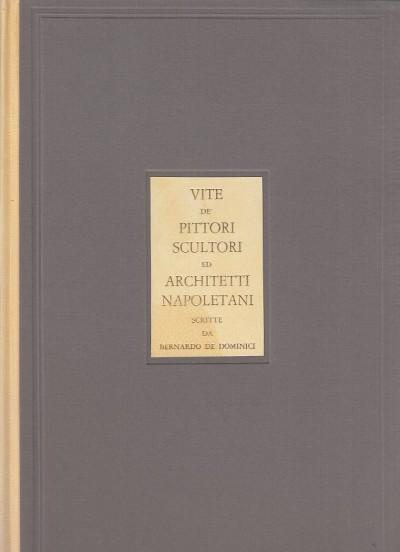 Vite de' pittori scultori ed architetti napoletani scritte da bernardo de dominici. pagine scelte ed annotate da felice de filippis