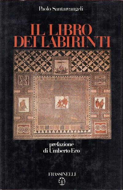 Il libro dei labirinti. storia di un mito e di un simbolo - Santarcangeli Paolo