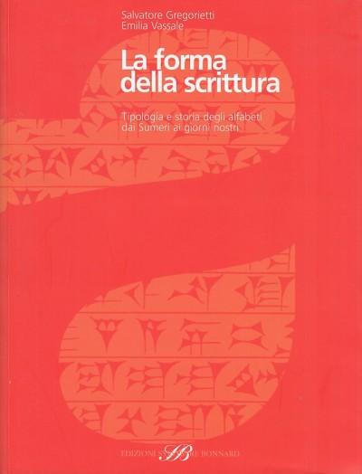 La forma della scrittura. tipologia e storia degli alfabeti da sumeri ai giorni nostri - Gregorietti Salvatore - Vassale Emilia