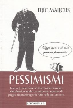 Pessimismi. Famose (e meno famose) osservazioni, massime, elucubrazioni su che cosa vi potete aspettare di peggio nei prossimi giorni. Anzi, nelle prossime ore