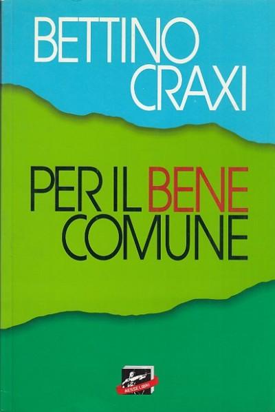 Per il bene comune - Craxi Bettino