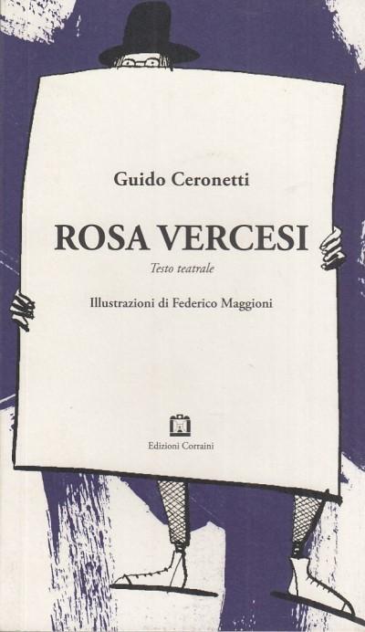 Rosa vercesi. testo teatrale - Ceronetti Guido