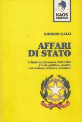 Affari di stato. L'Italia sotterranea 1943-1990: storia politica, partiti, corruzione, misteri, scandali