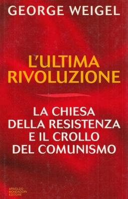 L'ultima rivoluzione. La Chiesa della resistenza e il crollo del comunismo