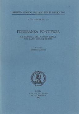Itineranza Pontificia. La mobilit? della curia papale nel Lazio (secoli XII-XIII)