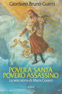 Povera Santa Povero Assassino. La vera storia di Maria Goretti