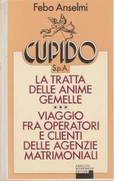 Cupido spa La tratta delle anime gemelle Viaggio fra operatori e clienti delle agenzie matrimoniali. Collana Ingrandimenti