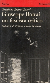Giuseppe Bottai, un fascista critico Ideologia e azione del gerarca che avrebbe voluto portare l'intelligenza nel fascismo e il fascismo alla liberalizzazione