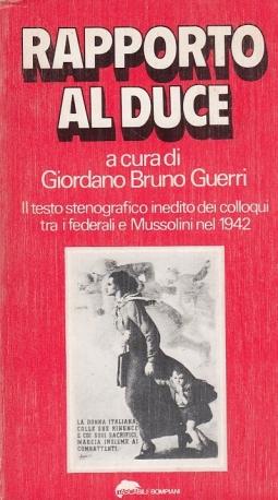 Rapporto al Duce. Il testo stenografico dei colloqui tra i federali e Mussolini nel 1942.