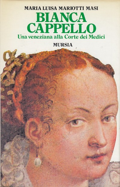 Bianca cappello una veneziana alla corte dei medici - Mariotti Masi Maria Luisa
