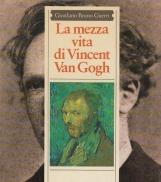 La mezza vita di Vincent Van Gogh
