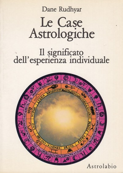 Le case astrologiche. il significato dell'esperienza individuale - Rudhyar Dane