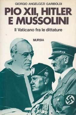 Pio XII, Hitler e Mussolini. Il Vaticano fra le dittature