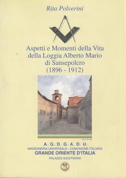 Aspetti e Momenti della Vita della Loggia Alberto Mario di Sansepolcro (1896-1912)