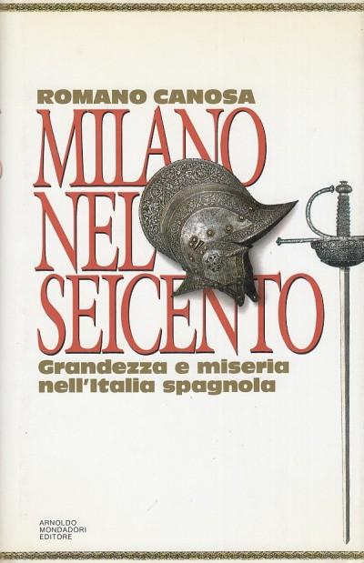 Milano nel seicento. grandezza e miseria nell'italia spagnola - Canosa Romano