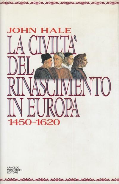 La civilt? del rinascimento in europa 1450-1620 - Hale John