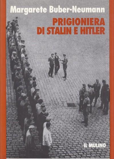 Prigioniera di stalin e hitler - Bauber-neumann Margarete