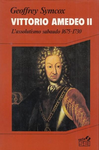 Vittorio amedeo ii l'assolutismo sabaudo 1675-1730 - Symcox Geoffrey