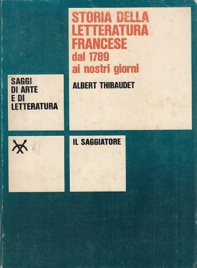 Storia della letteratura francese dal 1789 ai nostri giorni - Thibaudet Albert