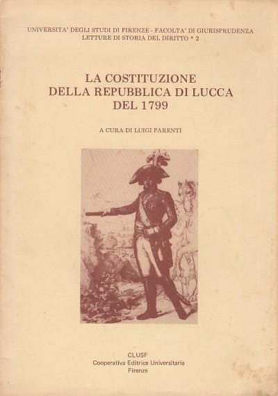 La costituzione della repubblica di lucca del 1799 - Parenti Luigi (a Cura Di)