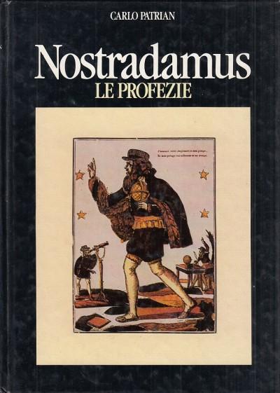 Nostradamus. le profezie - Patrian Carlo