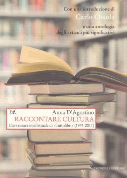 Raccontare cultura. L'avventura intellettuale di ?Tuttolibri? (1975-2011)