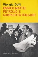 Enrico Mattei: Petrolio e complotto italiano
