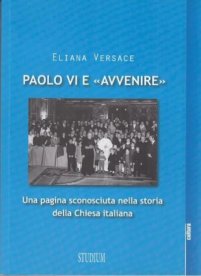 Paolo vi e avvenire. una pagina scolonosciuta nella storia della chiesa italiana - Versace Eliana