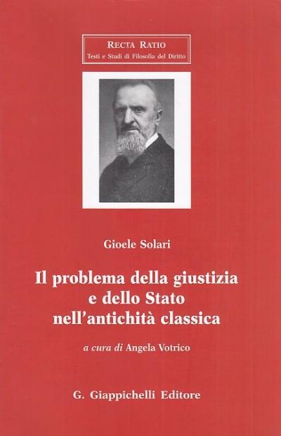 Il problema della giustizia e dello stato nell'antichit? classica - Solari Gioele