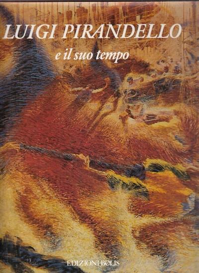 Luigi pirandello e il suo tempo - Fumagalli Alberto (a Cura Di)