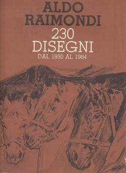 Aldo Raimondi. 230 disegni dal 1930 al 1984