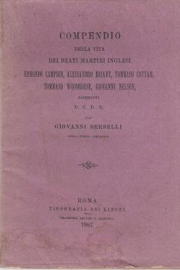 Compendio della vita dei beati martiri inglesi Edmond Campion, Alessandro Briant, Tommaso Cottam, Tommaso Woodhouse, Giovanni Nelson Sacerdoti D.C.D.G.