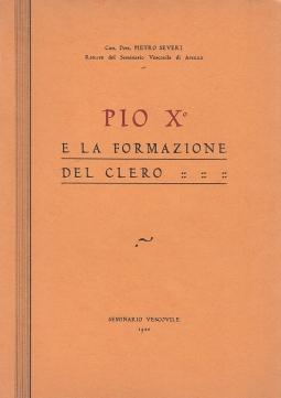 Pio X e la formazione del clero. Discorso pronunziato il 25 Aprile 1935 per la inaugurazione dell'Aula Magna del Seminario Vescovile di Arezzo dedicata a Pio X.