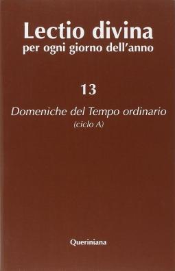 Lectio divina per ogni giorno dell'anno: 13 Domeniche del Tempo ordinario (Ciclo A)
