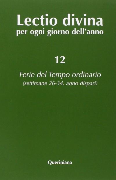 Lectio divina per ogni giorno dell'anno: 12. ferie del tempo ordinario (settimane 26-34 anno dispari) - Zevini Giorgio - Cabra Pier Giordano