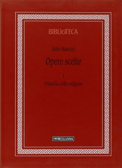 Opere scelte 1 filosofia della religione - Mancini Italo